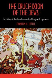 The Crucifixion of the Jews - Franklin H. Littell