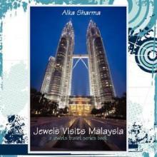 Jewels Visits Malaysia: A Jewels Travel Series Book - Alka Sharma