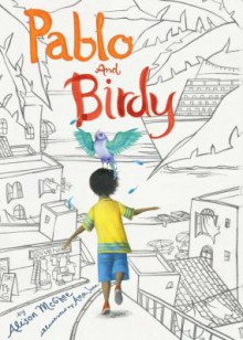 Pablo and Birdy - Ana Juan, Alison McGhee