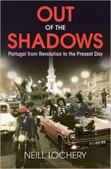 Out of the Shadows: Portugal from Revolution to the Present Day - Neill Lochery
