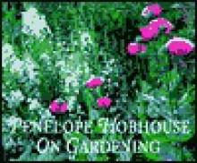 Penelope Hobhouse on Gardening - Penelope Hobhouse