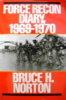 Force Recon Diary, 1969-1970 - Bruce H. Norton