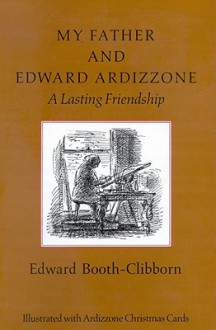 My Father and Edward Ardizzone - Edward Booth-Clibborn