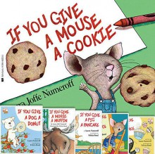 If You Give Animals Pack: If You Give a Mouse a Cookie; If You Take a Mouse to School; If You Give a Moose a Muffin; If You Give a Cat a Cupcake; If You Give a Pig a Pancake; If You Give a Dog a Donut (6 Book Set) - Laura Joffe Numeroff, Felicia Bond