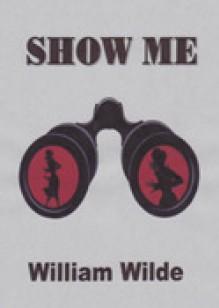 Show Me - William Wilde