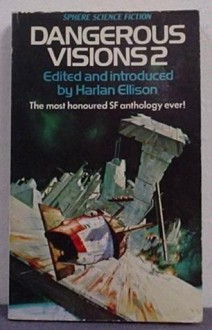 Dangerous Visions 2 - Harlan Ellison, Leo Dillon, Diane Dillon, Damon Knight, Philip K. Dick, Fritz Leiber, Poul Anderson, Carol Emshwiller, Larry Niven, David R. Bunch, Joe L. Hensley, Howard Rodman, James Cross