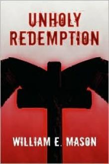 Unholy Redemption - William E. Mason