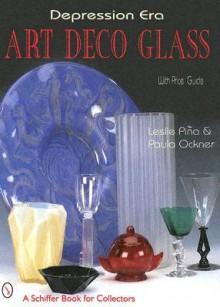 Depression Era Art Deco Glass - Leslie Piña, Paula Ockner
