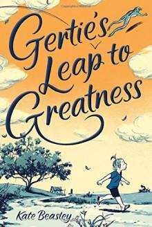 Gertie's Leap to Greatness - Kate Beasley,Jillian Tamaki