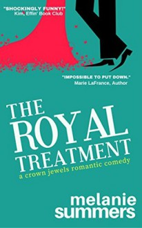 The Royal Treatment: A Crown Jewels Romantic Comedy, Book 1 - Melanie Summers,MJ Summers