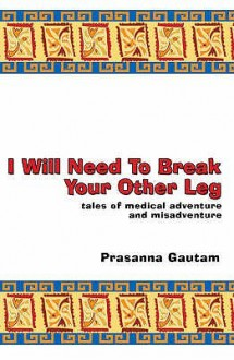 I Will Need To Break Your Other Leg - Prasanna Gautam