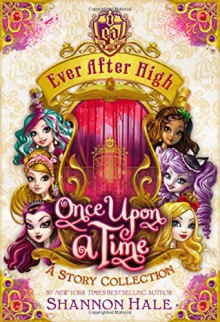 Ever After High: Once Upon a Time: A Story Collection - Shannon Hale