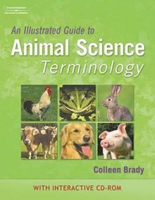 An Illustrated Guide to Animal Science Terminology [With CDROM] - Colleen Brady