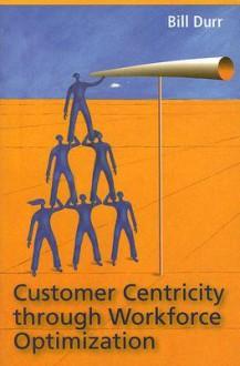 Customer Centricity Through Workforce Optimization - William Durr
