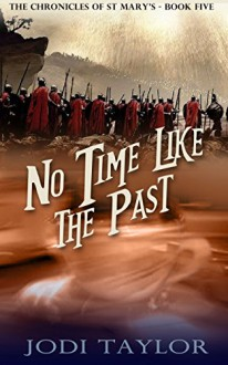No Time Like The Past (The Chronicles of St Mary Book 5) - Jodi Taylor