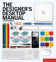 The Designer's Desktop Manual - Jason Simmons