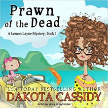 Prawn of the Dead (Lemon Layne Mystery) - Dakota Cassidy,Hollie Jackson