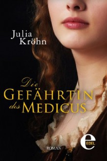 Die Gefährtin des Medicus (German Edition) - Julia Kröhn