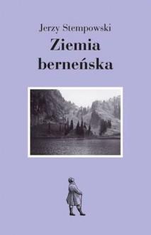 Ziemia berneńska - Jerzy Stempowski,Andrzej Stanisław Kowalczyk