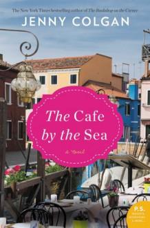 The Cafe by the Sea: A Novel - Jenny Colgan
