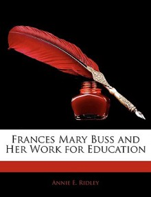 Frances Mary Buss and Her Work for Education - Annie Ridley