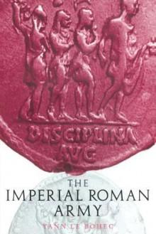 Imperial Roman Army - Yann Le Bohec