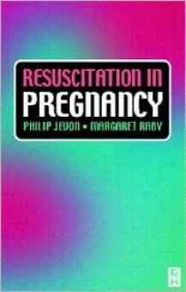 Resuscitation in Pregnancy: A Practical Approach - Philip Jevon, Margaret Raby