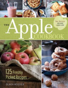 The Apple Cookbook: 125 Freshly Picked Recipes - Olwen Woodier