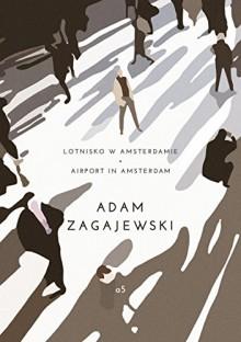Lotnisko w Amsterdamie / Airport in Amsterdam - Clare Cavanagh, Adam Zagajewski