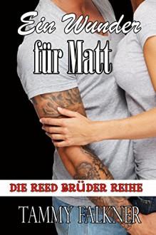Ein Wunder für Matt (Die Reed Brüder Reihe 6) - Tammy Falkner