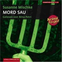 Mord Sau: Krimi to go - Susanne Mischke