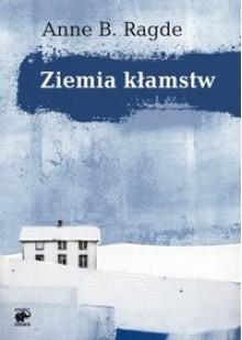 Ziemia kłamstw - Anne B. Ragde,Ewa Bilińska