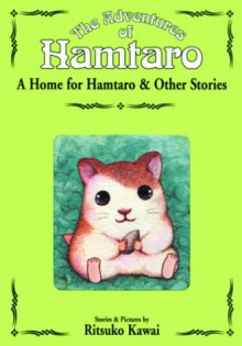 A Home for Hamtaro and Other Stories (The Adventures of Hamtaro, Vol. 1) - Ritsuko Kawai