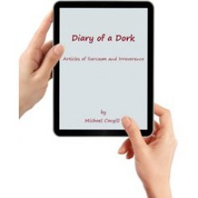 Diary of a Dork - Articles of Sarcasm and Irreverence - Michael Cargill
