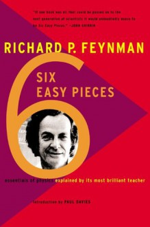 Six Easy Pieces: Essentials of Physics By Its Most Brilliant Teacher - Richard P. Feynman