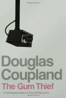 The Gum Thief: A Novel - Douglas Coupland