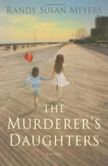 The Murderer's Daughters - Randy Susan Meyers