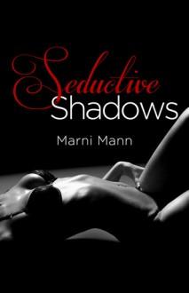Seductive Shadows - Marni Mann