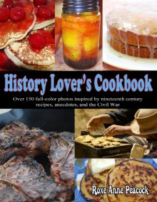 History Lover's Cookbook - Roxe Anne Peacock