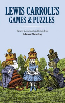 Lewis Carroll's Games and Puzzles - Lewis Carroll, Edward Wakeling