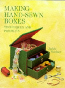 Making Hand-Sewn Boxes: Techniques And Projects - Jackie Woolsey