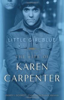 Little Girl Blue: The Life of Karen Carpenter - Randy L. Schmidt, Dionne Warwick