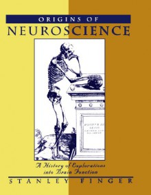 Origins of Neuroscience: A History of Explorations into Brain Function - Stanley Finger