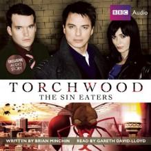Torchwood: The Sin Eaters: A Torchwood Audio Original Narrated by Gareth David-Lloyd - Brian Minchin, Gareth David-Lloyd