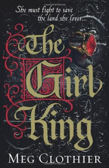 The Girl King - Meg Clothier