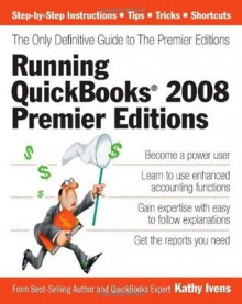 Running QuickBooks 2008 Premier Editions: The Only Definitive Guide to the Premier Editions - Kathy Ivens