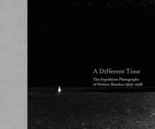 A Different Time: The Expedition Photopgraphs of Herbert Basedow 1903-1928 - David Kaus