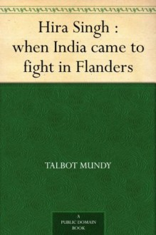 Hira Singh : when India came to fight in Flanders - Talbot Mundy