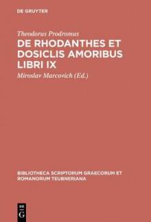 de Rhodanthes Et Dosiclis Amoribus Libri IX - Theodorus Prodromus