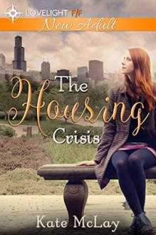 The Housing Crisis: New Adult Lesbian Romance - Kate McLay